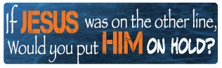 If Jesus was on the other line, would you put him on hold bumper sticker