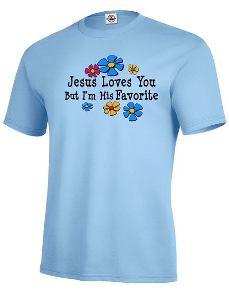 Jesus Loves You but I'm His Favorite