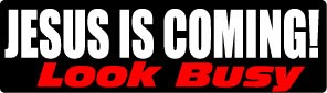Jesus is Coming.  Look Busy.  Bumper Sticker
